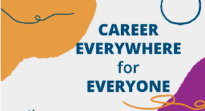 Career Everywhere for Everyone-link to video.