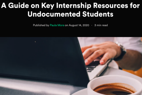 A guide on key internship resources for undocumented students.